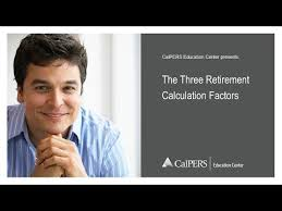 calpers retirement calculator table the three retirement calculation factors youtube