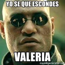 Valeria Meme - yo se que escondes valeria what if i told you meme generator