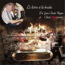 cuisiner un lievre recette du lièvre à la broche par jean claude algans tom press