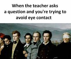 Eye Contact Meme - dopl3r com memes when the teacher asks a question and youre