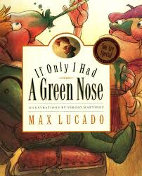 max lucado s wemmicks if i only had a green nose picture book