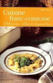 cuisine d hier et d aujourd hui livre cuisine franc comtoise 134 recettes d hier et d aujourd hui