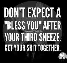 Sneeze Meme - don t expect a bless you after fyif your third sneeze get your