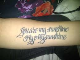 you are my sunshine u0027 writing tattoo