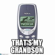 Nokia Phone Meme - nokia 3310 meme new that s my grandson nokia 3310 meme on memegen