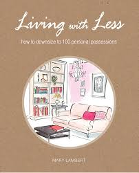 living with less how to downsize to 100 personal possessions
