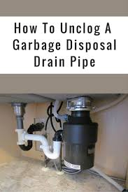 How To Clear A Kitchen Sink Blockage by How To Unclog A Garbage Disposal Drain Pipe Jpg