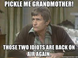 Meme Grandmother - pickle me grandmother those two idiots are back on air again