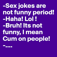 Sex Joke Memes - sex jokes are not funny friday dialogue from the depths