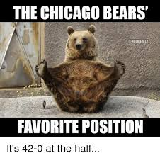 Chicago Bears Memes - the chicago bears conflmemez favorite position it s 42 0 at the