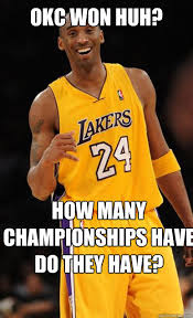Okc Memes - okc won huh how many chionships have do they have kobe