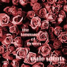 The Language Of Flowers Va The Language Of Flowers A Tribute To Pale Saints The Blog