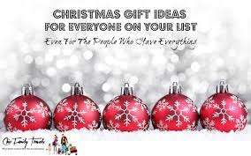 christmas gift ideas for everyone on your list even for the