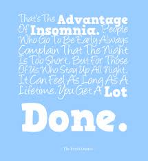 Love Good Night Quotes by That U0027s The Advantage Of Insomnia People Who Go To Be Early Always