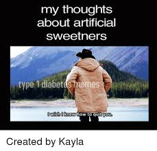 Diabetes Memes - my thoughts about artificial sweetners type 1 diabetes memes wish