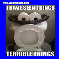 Meme Toilet - i have seen terrible things toilet clean memes the best the