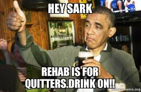 Rehab Meme - hey sark rehab is for quitters drink on upvote obama make a meme