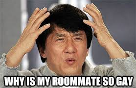 So Gay Meme - why is my roommate so gay epic jackie chan quickmeme