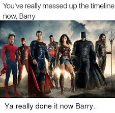 You Ve Done Messed Up - you ve really messed up the timeline now barry ya really done it now