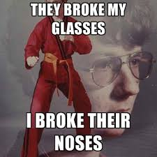 Broken Glasses Meme - they broke my glasses i broke their noses create meme