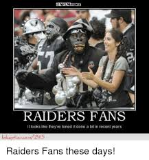 Raiders Fans Memes - 25 best memes about oakland raiders fans oakland raiders fans