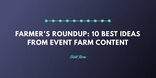 farmer s roundup 10 best ideas from event farm content