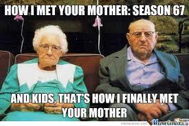 How I Met Your Mother Memes - how i met your mother season 67 by xizor energy meme center