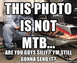 Mtb Memes - this photo is not mtb are you guys silly i m still gonna send it