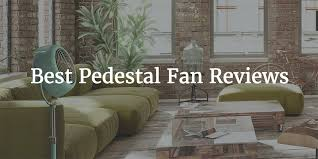 Good Quality Pedestal Fans Best Pedestal Fan Reviews November 2017 Homethods Com