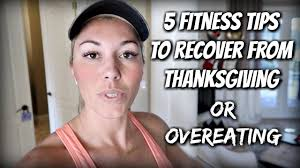 5 fitness tip to recover from thanksgiving or overeating