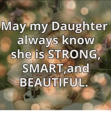 Memes About Daughters - may my daughter always know she is strong smart and beautiful