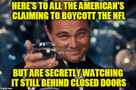 Meme Nfl - here s to all the american s claiming to boycott the nfl but are