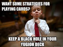 Yugioh Black Guy Meme - want some strategies for playing cards keep a black hole in your
