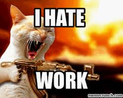 Hate Work Meme - hate work