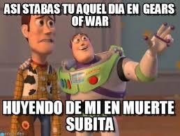 Gears Of War Meme - asi stabas tu aquel dia en gears of war on memegen