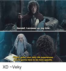 Gandalf Meme - gandalf i screwed up big time pippin given your daily life