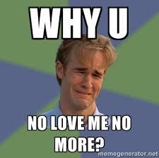 Why You No Love Me Meme - meme generator love 28 images i love meme cr 233 233 par riri