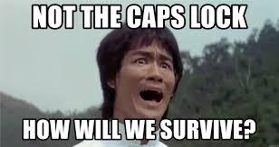 Meme Caps - not the caps lock how will we survive scared bruce lee meme