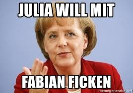 Julia Meme - julia will mit fabian ficken angela merkel meme generator