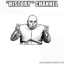 Meme Generator History Channel - history channel doctor evil meme generator