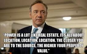 Frank Underwood Meme - power is a lot like real estate sharecopia things worth sharing