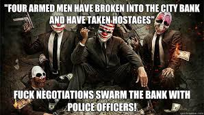 Payday Meme - police logic payday the heist know your meme