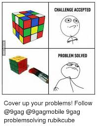 Challenge Excepted Meme - challenge accepted problem solved cover up your problems follow