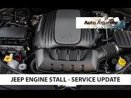 jeep grand dies while driving jeep engine stall service update 2011 grand overland