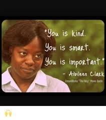 The Help Meme - dieamwo you is kind you is smagt you is impoptant aibileen clap k