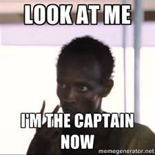 Looks Good To Me Meme - look at me i m the captain now know your meme