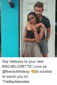 Bachelorette Meme - mi k say helloooo to your new bachelorette love ya so excited to