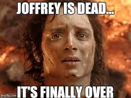Joffrey Meme - its finally over meme imgflip