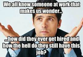 How About Yes Meme - yes really how do you still have a job quotes stuff