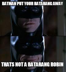 Meme Generator Batman Robin - meme creator batman put your batarang away thats not a batarang